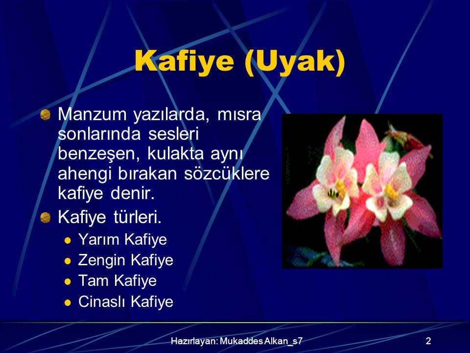Hazırlayan: Mukaddes Alkan_s72 Kafiye (Uyak) Manzum yazılarda, mısra sonlarında sesleri benzeşen, kulakta aynı ahengi bırakan sözcüklere kafiye denir.