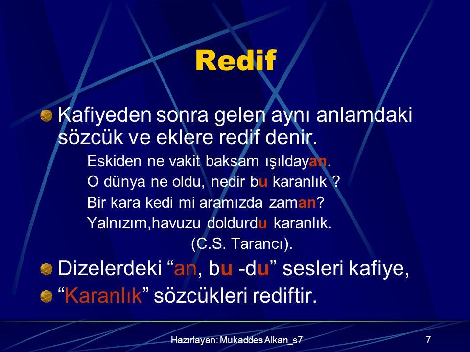 Hazırlayan: Mukaddes Alkan_s77 Redif Kafiyeden sonra gelen aynı anlamdaki sözcük ve eklere redif denir.