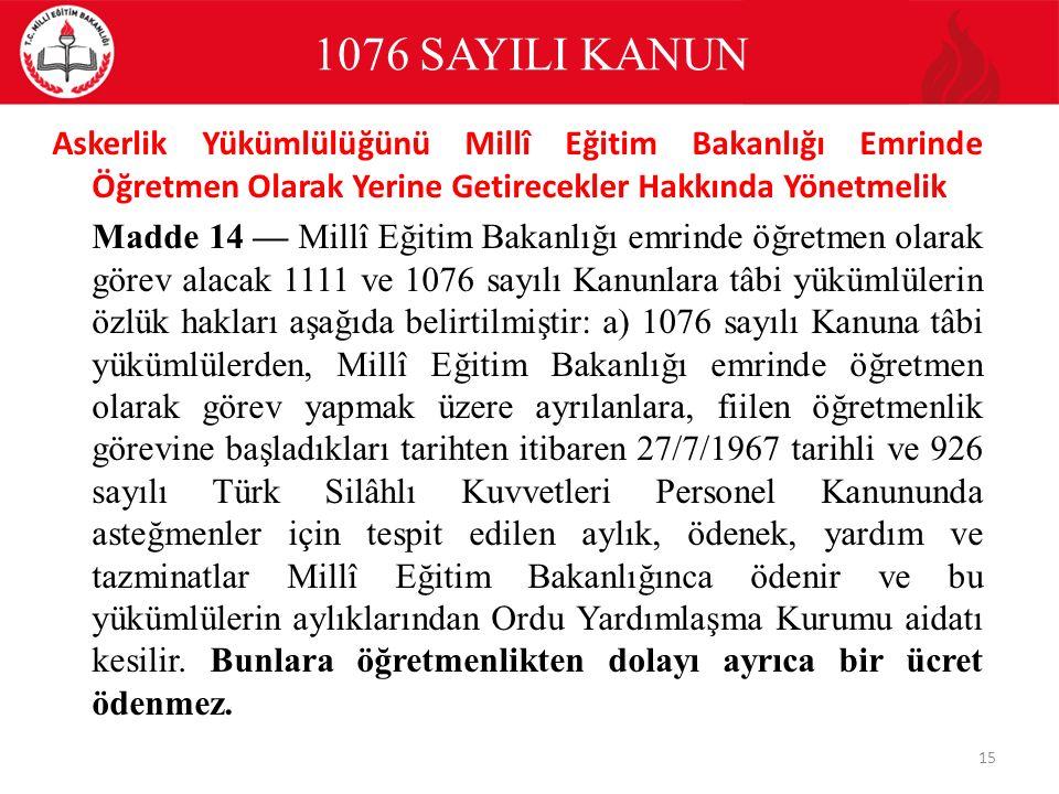 1076 SAYILI KANUN Askerlik Yükümlülüğünü Millî Eğitim Bakanlığı Emrinde Öğretmen Olarak Yerine Getirecekler Hakkında Yönetmelik Madde 14 — Millî Eğiti