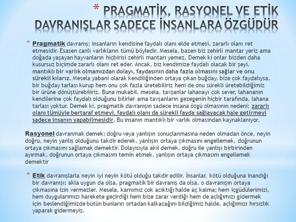 * Pragmatik davranış; insanların kendisine faydalı olanı elde etmesi, zararlı olanı ret etmesidir.