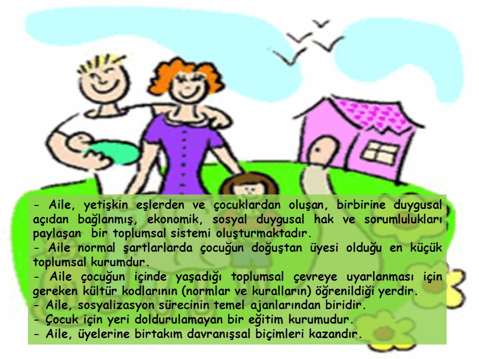 - Aile, yetişkin eşlerden ve çocuklardan oluşan, birbirine duygusal açıdan bağlanmış, ekonomik, sosyal duygusal hak ve sorumlulukları paylaşan bir top
