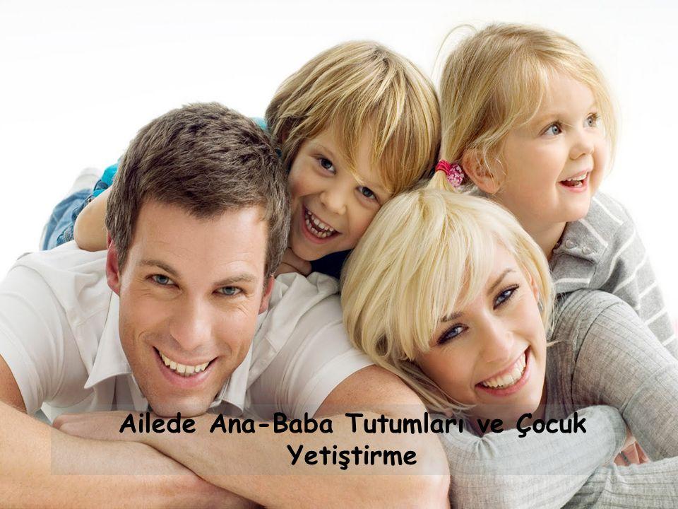 Ailede Ana-Baba Tutumları ve Çocuk Yetiştirme