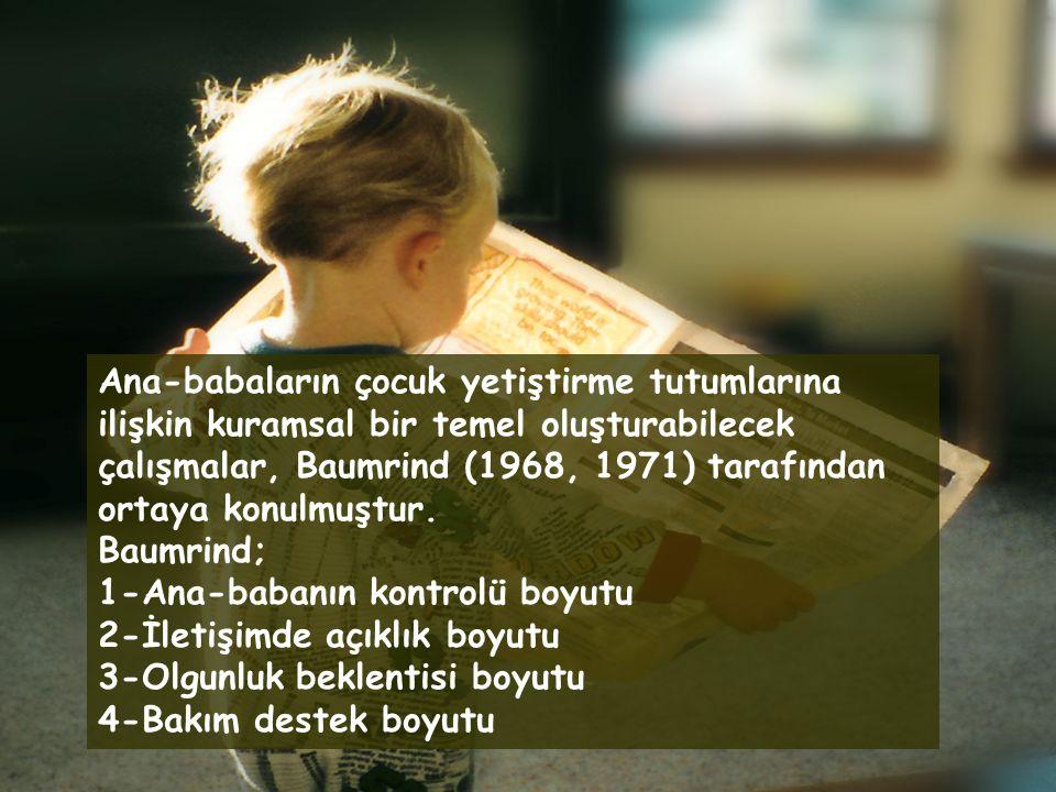 Ana-babaların çocuk yetiştirme tutumlarına ilişkin kuramsal bir temel oluşturabilecek çalışmalar, Baumrind (1968, 1971) tarafından ortaya konulmuştur.
