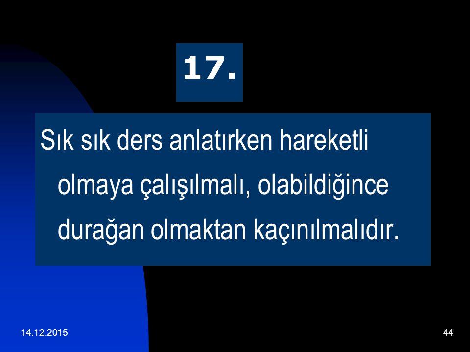 14.12.201543 16. Eyleme geçmeden önce durması, düşünmesi ve sonra uygulamaya geçmesi söylenmelidir.