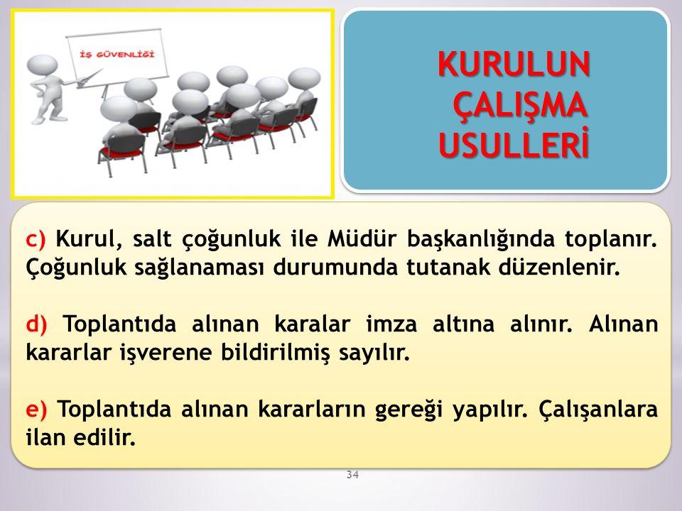 34 c) Kurul, salt çoğunluk ile Müdür başkanlığında toplanır.