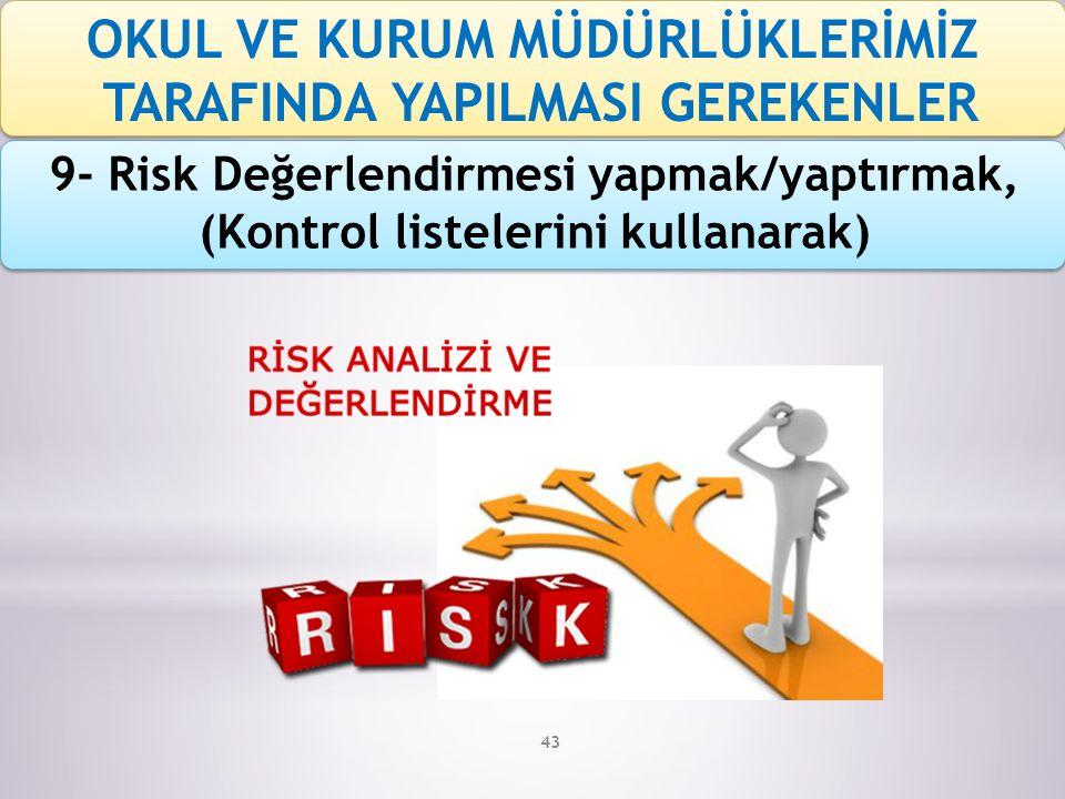 43 9- Risk Değerlendirmesi yapmak/yaptırmak, (Kontrol listelerini kullanarak) OKUL VE KURUM MÜDÜRLÜKLERİMİZ TARAFINDA YAPILMASI GEREKENLER