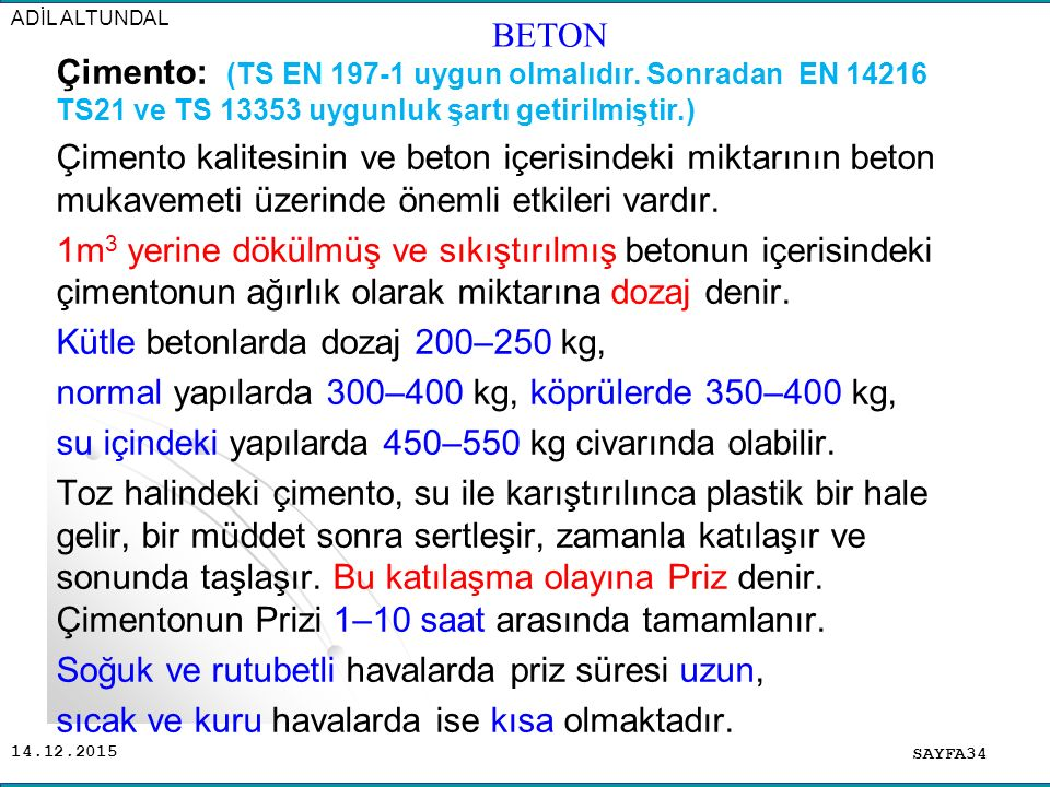 14.12.2015 Çimento: (TS EN 197-1 uygun olmalıdır. Sonradan EN 14216 TS21 ve TS 13353 uygunluk şartı getirilmiştir.) Çimento kalitesinin ve beton içeri