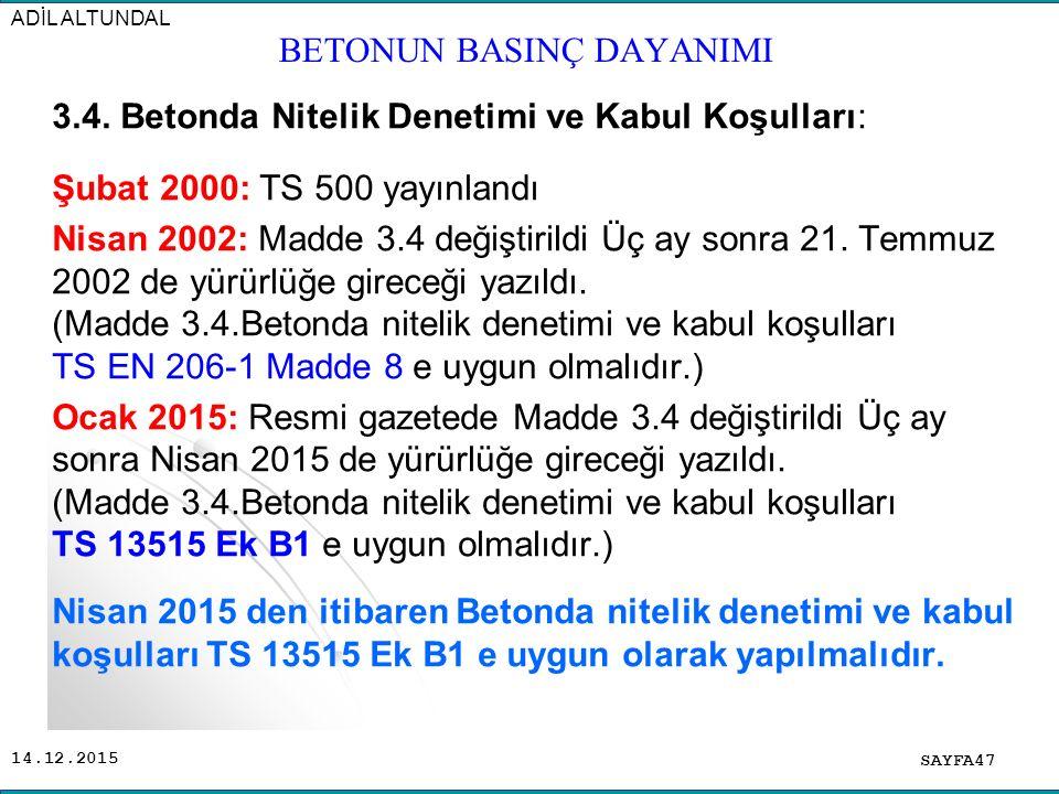 14.12.2015 3.4. Betonda Nitelik Denetimi ve Kabul Koşulları: Şubat 2000: TS 500 yayınlandı Nisan 2002: Madde 3.4 değiştirildi Üç ay sonra 21. Temmuz 2
