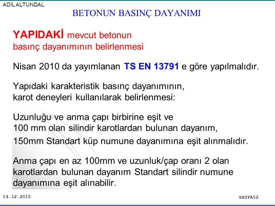 14.12.2015 YAPIDAKİ mevcut betonun basınç dayanımının belirlenmesi Nisan 2010 da yayımlanan TS EN 13791 e göre yapılmalıdır. Yapıdaki karakteristik ba