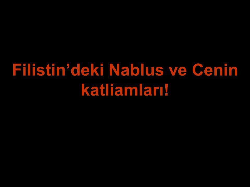 Filistin'deki Nablus ve Cenin katliamları!