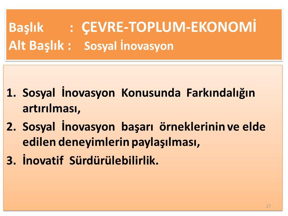 1.Sosyal İnovasyon Konusunda Farkındalığın artırılması, 2.Sosyal İnovasyon başarı örneklerinin ve elde edilen deneyimlerin paylaşılması, 3.İnovatif Sürdürülebilirlik.