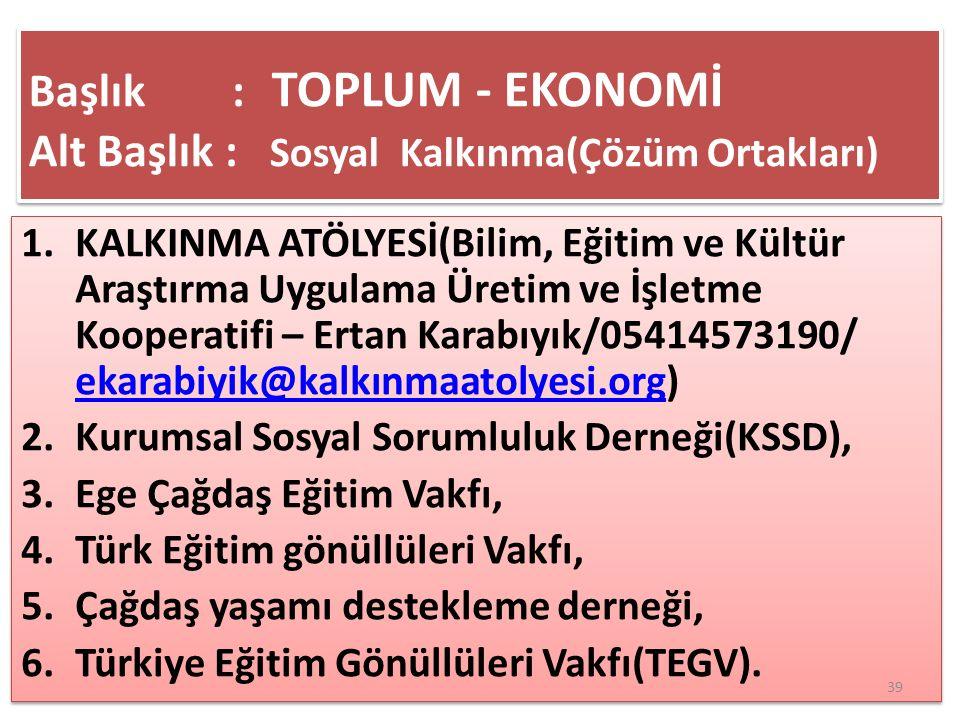 1.KALKINMA ATÖLYESİ(Bilim, Eğitim ve Kültür Araştırma Uygulama Üretim ve İşletme Kooperatifi – Ertan Karabıyık/05414573190/ ekarabiyik@kalkınmaatolyesi.org) ekarabiyik@kalkınmaatolyesi.org 2.Kurumsal Sosyal Sorumluluk Derneği(KSSD), 3.Ege Çağdaş Eğitim Vakfı, 4.Türk Eğitim gönüllüleri Vakfı, 5.Çağdaş yaşamı destekleme derneği, 6.Türkiye Eğitim Gönüllüleri Vakfı(TEGV).