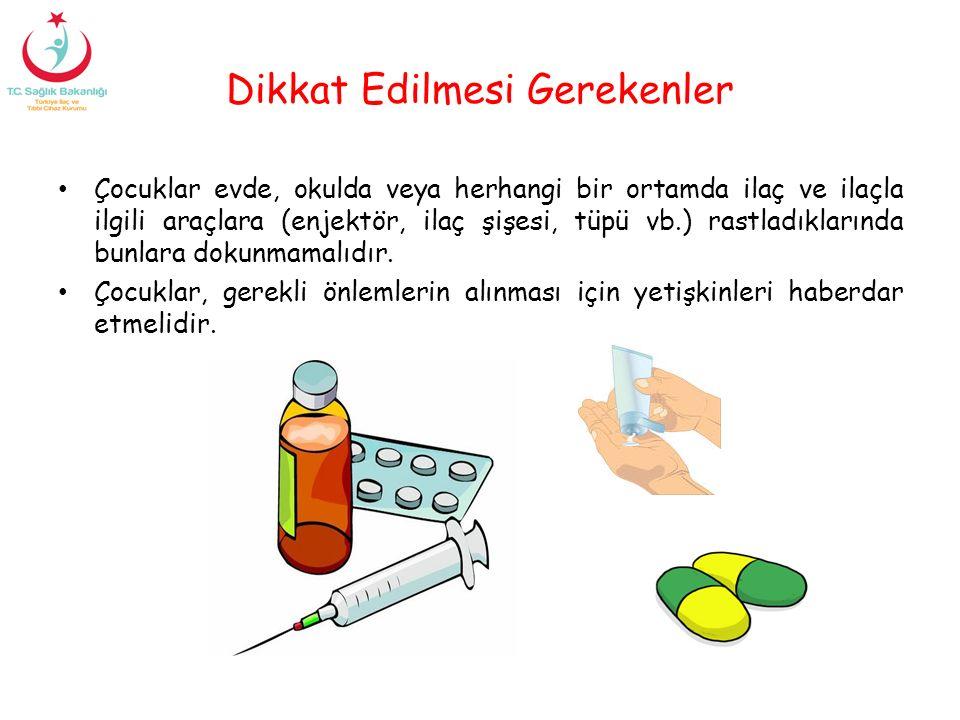 Dikkat Edilmesi Gerekenler Çocuklar evde, okulda veya herhangi bir ortamda ilaç ve ilaçla ilgili araçlara (enjektör, ilaç şişesi, tüpü vb.) rastladıkl