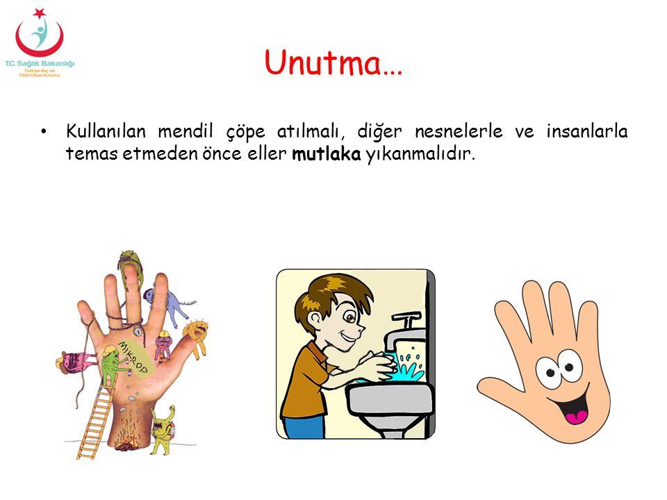 Unutma… Kullanılan mendil çöpe atılmalı, diğer nesnelerle ve insanlarla temas etmeden önce eller mutlaka yıkanmalıdır.