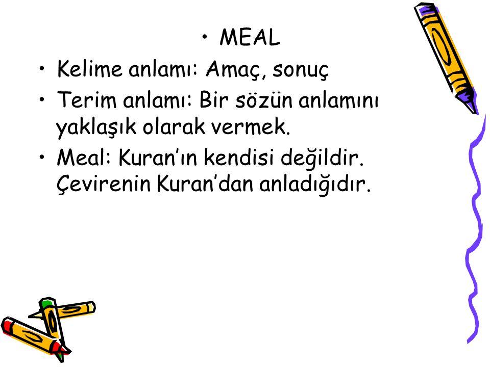 MEAL Kelime anlamı: Amaç, sonuç Terim anlamı: Bir sözün anlamını yaklaşık olarak vermek. Meal: Kuran'ın kendisi değildir. Çevirenin Kuran'dan anladığı