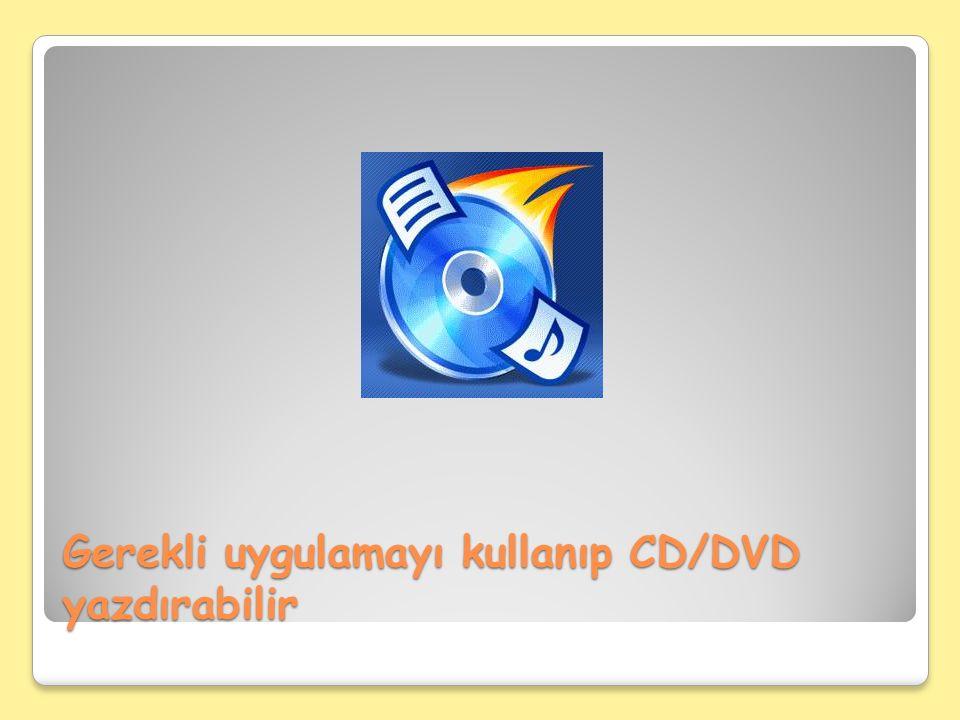 Gerekli uygulamayı kullanıp CD/DVD yazdırabilir