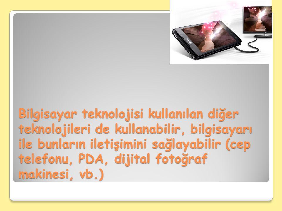 Bilgisayar teknolojisi kullanılan diğer teknolojileri de kullanabilir, bilgisayarı ile bunların iletişimini sağlayabilir (cep telefonu, PDA, dijital fotoğraf makinesi, vb.)