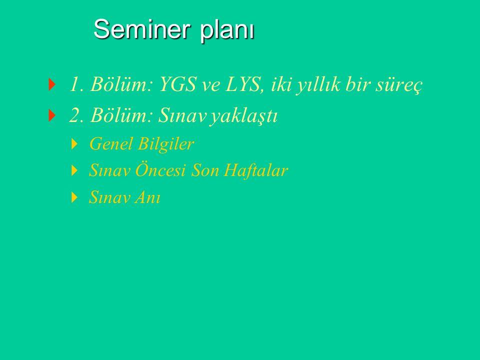 Seminer planı  1.Bölüm: YGS ve LYS, iki yıllık bir süreç  2.