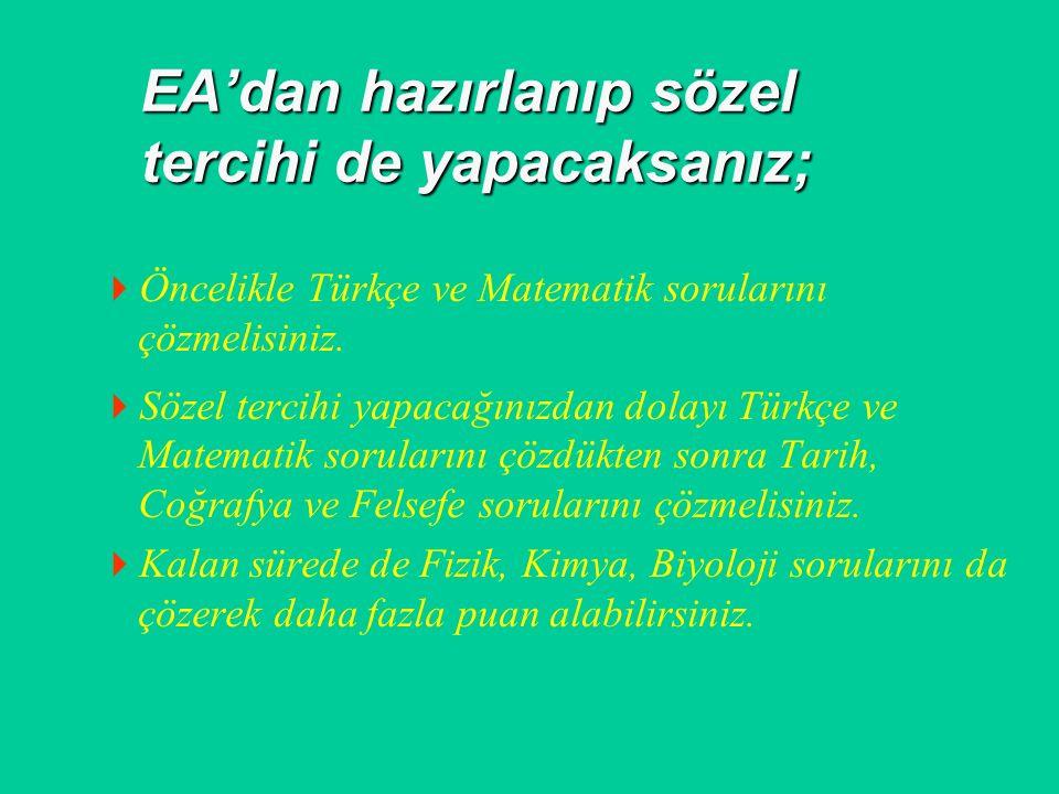 Sınava EA'dan hazırlanıp EA tercihi yapacak iseniz:  Öncelikle Matematik ve Türkçe sorularından başlayın.  Eşit ağırlıktan hazırlanan adaylar için e