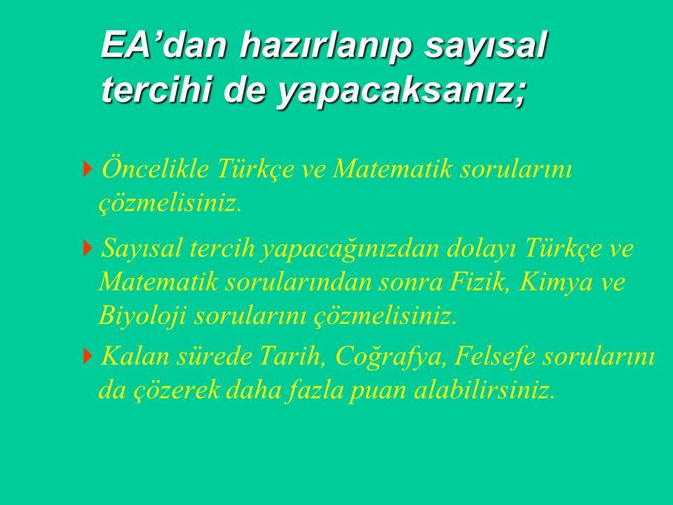 EA'dan hazırlanıp sözel tercihi de yapacaksanız;  Öncelikle Türkçe ve Matematik sorularını çözmelisiniz.  Sözel tercihi yapacağınızdan dolayı Türkçe