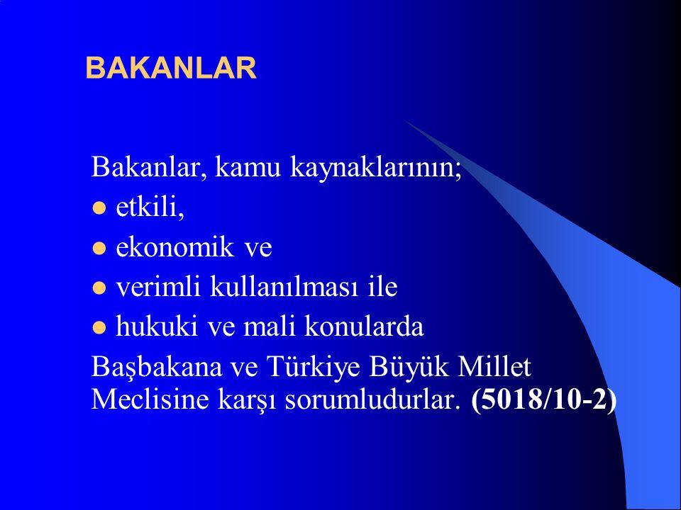 BAKANLAR Bakanlar, kamu kaynaklarının; etkili, ekonomik ve verimli kullanılması ile hukuki ve mali konularda Başbakana ve Türkiye Büyük Millet Meclisine karşı sorumludurlar.