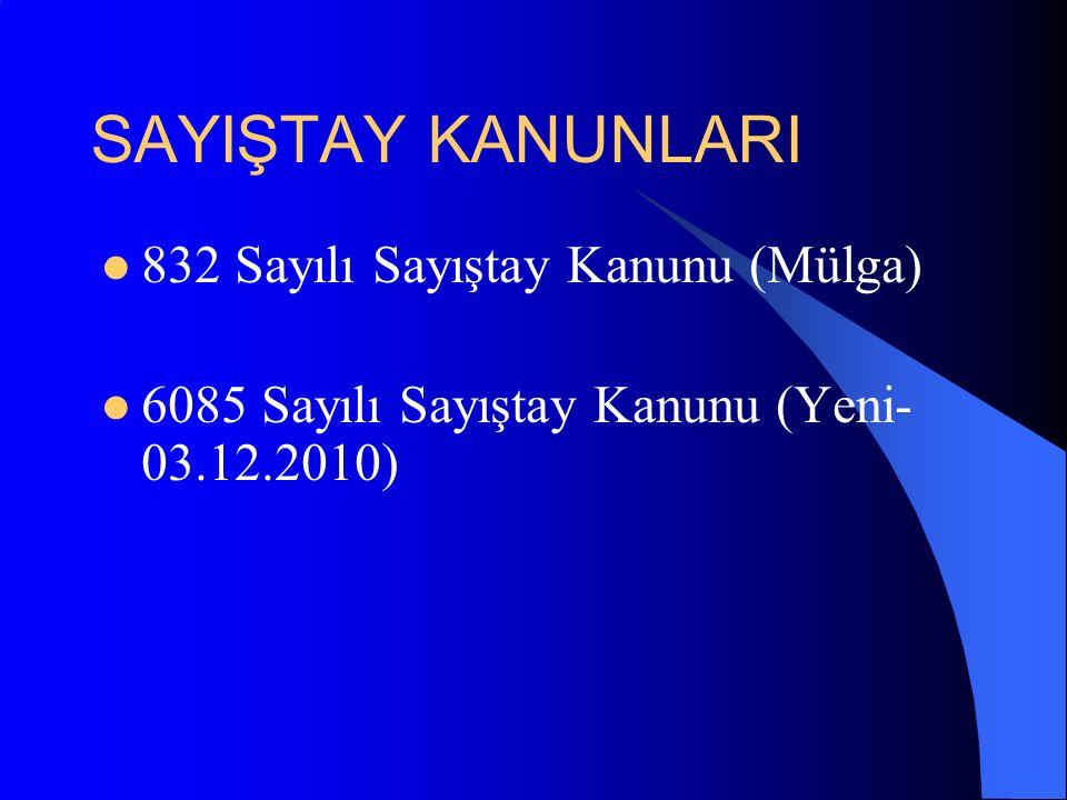 SAYIŞTAY KANUNLARI 832 Sayılı Sayıştay Kanunu (Mülga) 6085 Sayılı Sayıştay Kanunu (Yeni- 03.12.2010)