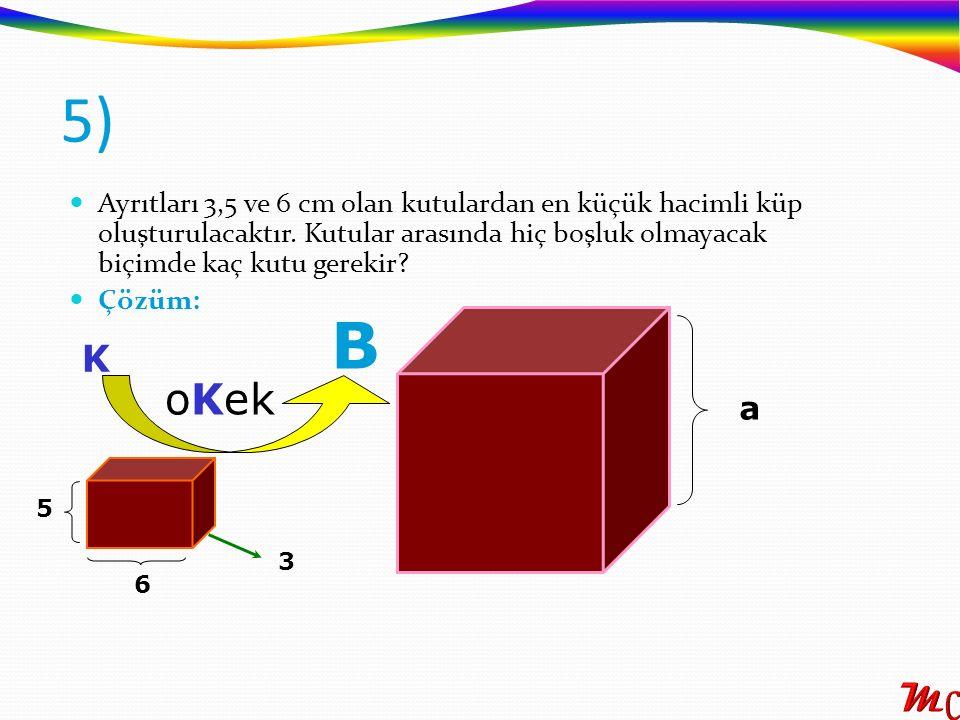 Ayrıtları 3,5 ve 6 cm olan kutulardan en küçük hacimli küp oluşturulacaktır. Kutular arasında hiç boşluk olmayacak biçimde kaç kutu gerekir? Çözüm: 5)