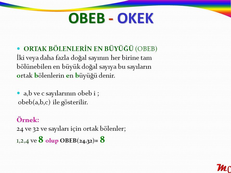 OBEB - OKEK ORTAK BÖLENLERİN EN BÜYÜĞÜ (OBEB) İki veya daha fazla doğal sayının her birine tam bölünebilen en büyük doğal sayıya bu sayıların ortak bö