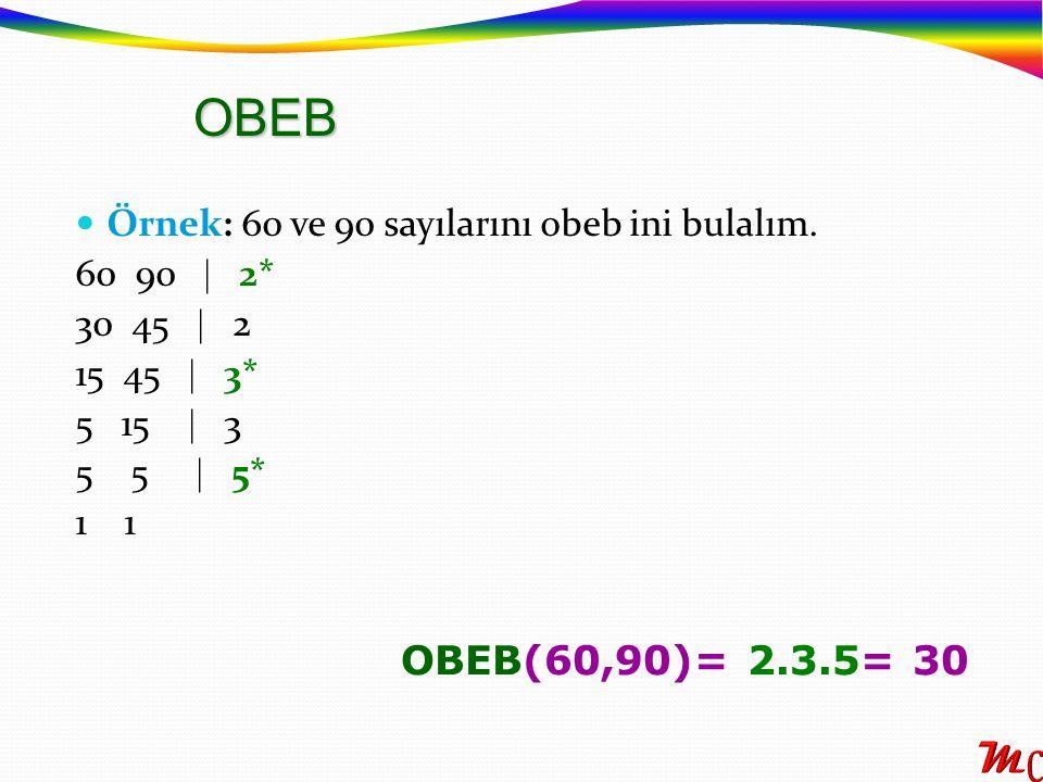 Örnek: 60 ve 90 sayılarını obeb ini bulalım. 60 90  2* 30 45  2 15 45  3* 5 15  3 5 5  5* 1 1 OBEB(60,90)= 2.3.5= 30 OBEB