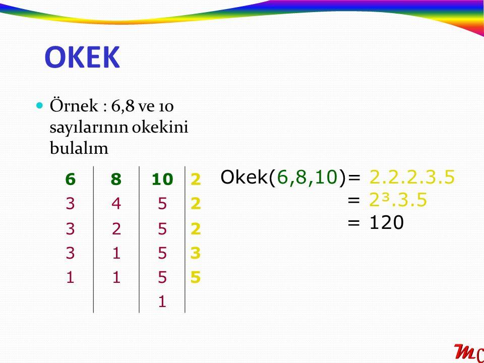 Örnek : 6,8 ve 10 sayılarının okekini bulalım 68102 3452 3252 3153 1155 1 Okek(6,8,10)= 2.2.2.3.5 = 2³.3.5 = 120