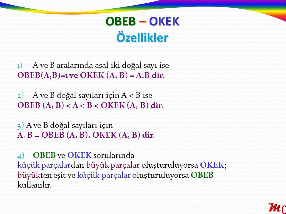1) A ve B aralarında asal iki doğal sayı ise OBEB(A,B)=1 ve OKEK (A, B) = A.B dir. 2) A ve B doğal sayıları için A < B ise OBEB (A, B) < A < B < OKEK