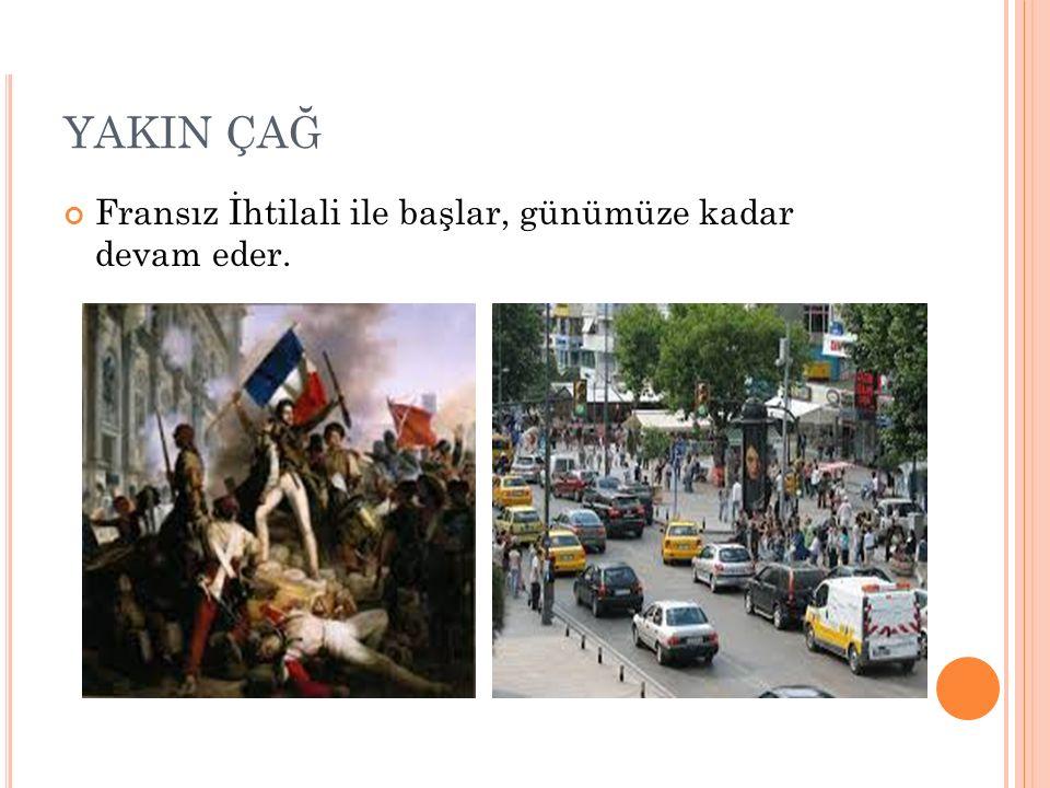YENİ ÇAĞ İstanbul'un Fethi ile başlar, Fransız İhtilali'ne kadar devam eder.