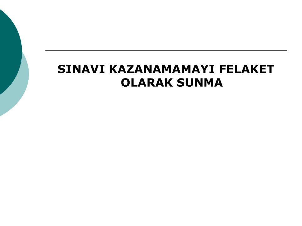 SINAVI KAZANAMAMAYI FELAKET OLARAK SUNMA