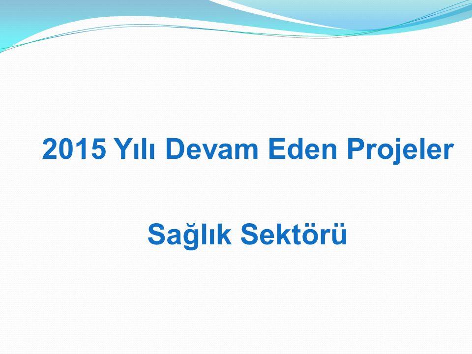 2015 Yılı Devam Eden Projeler Sağlık Sektörü