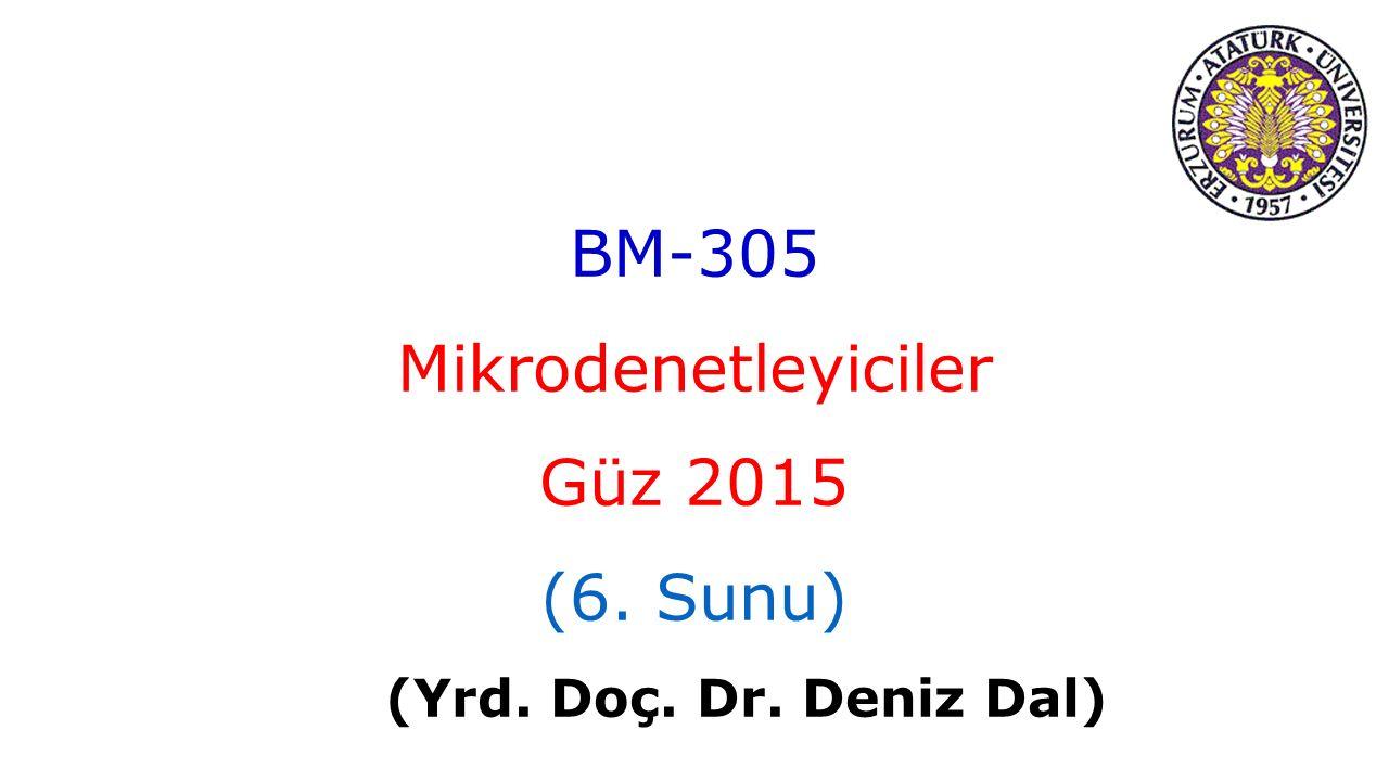 BM-305 Mikrodenetleyiciler Güz 2015 (6. Sunu) (Yrd. Doç. Dr. Deniz Dal)