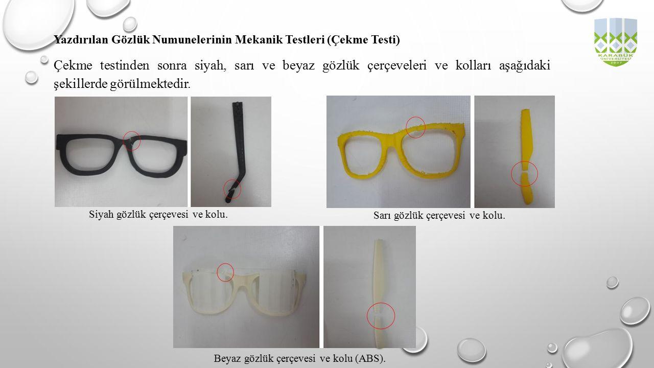 Yazdırılan Gözlük Numunelerinin Mekanik Testleri (Çekme Testi) Çekme testinden sonra siyah, sarı ve beyaz gözlük çerçeveleri ve kolları aşağıdaki şeki