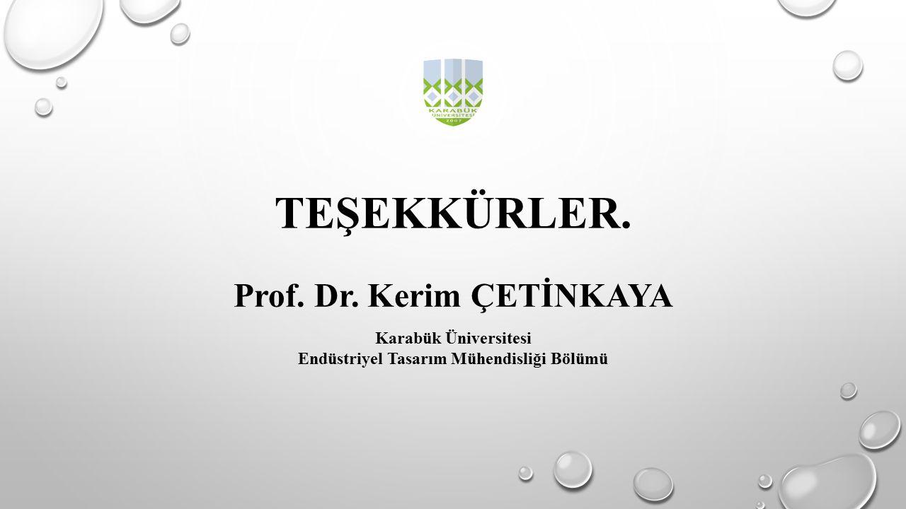 TEŞEKKÜRLER. Prof. Dr. Kerim ÇETİNKAYA Karabük Üniversitesi Endüstriyel Tasarım Mühendisliği Bölümü
