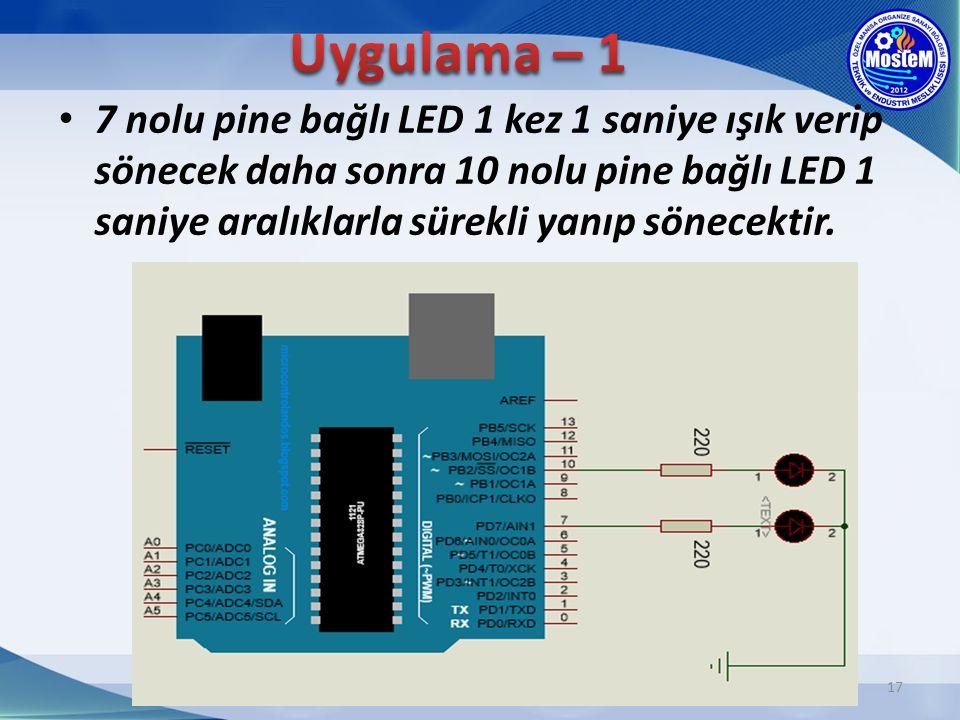 17 7 nolu pine bağlı LED 1 kez 1 saniye ışık verip sönecek daha sonra 10 nolu pine bağlı LED 1 saniye aralıklarla sürekli yanıp sönecektir.