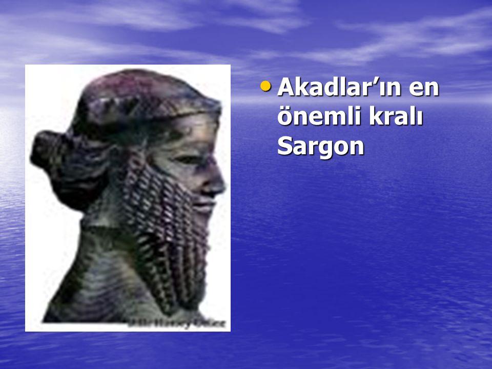 Akadlar'ın en önemli kralı Sargon Akadlar'ın en önemli kralı Sargon