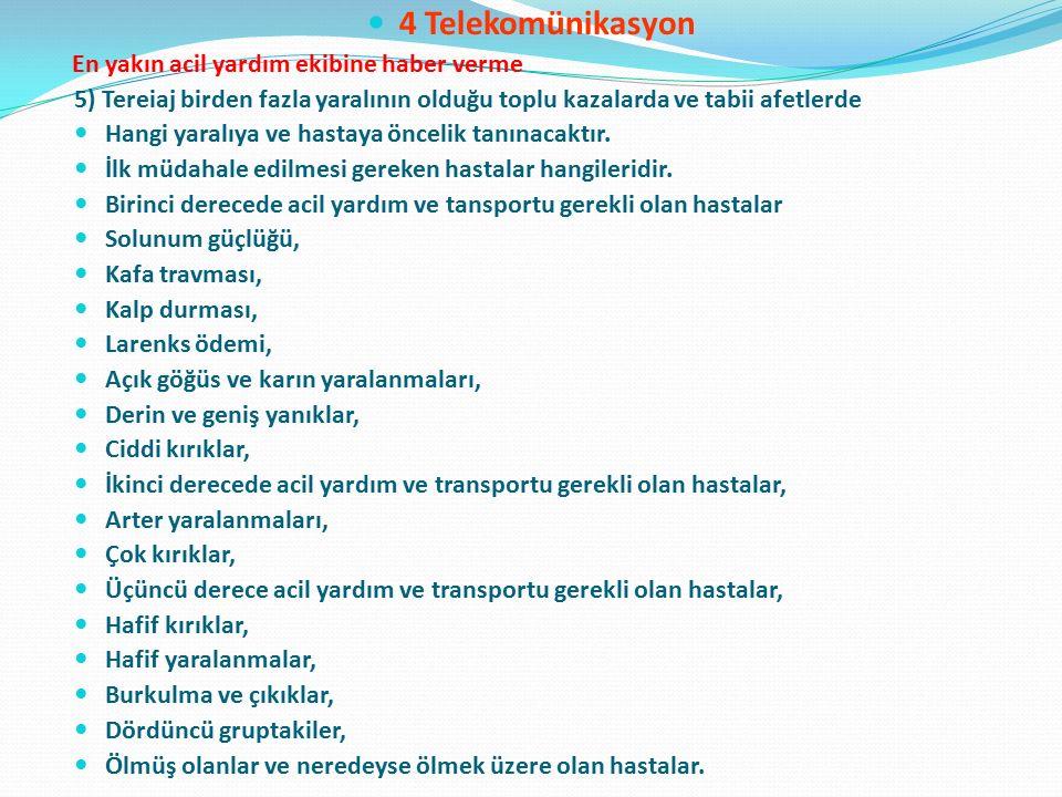 4 Telekomünikasyon En yakın acil yardım ekibine haber verme 5) Tereiaj birden fazla yaralının olduğu toplu kazalarda ve tabii afetlerde Hangi yaralıya