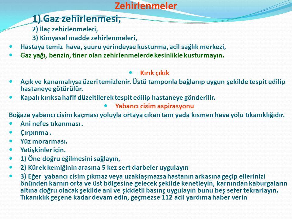 Zehirlenmeler 1) Gaz zehirlenmesi, 2) İlaç zehirlenmeleri, 3) Kimyasal madde zehirlenmeleri, Hastaya temiz hava, şuuru yerindeyse kusturma, acil sağlı