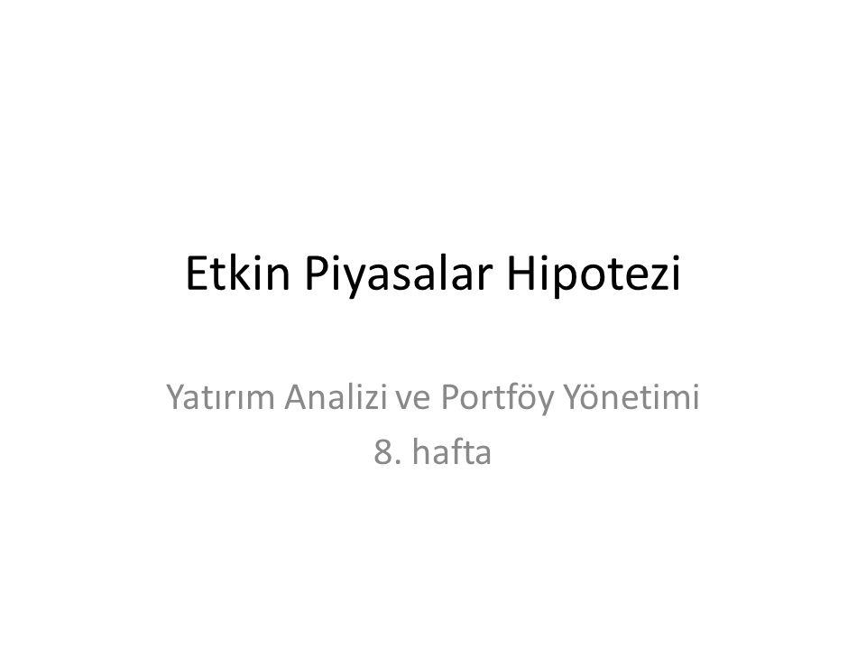 Etkin Piyasalar Hipotezi Yatırım Analizi ve Portföy Yönetimi 8. hafta