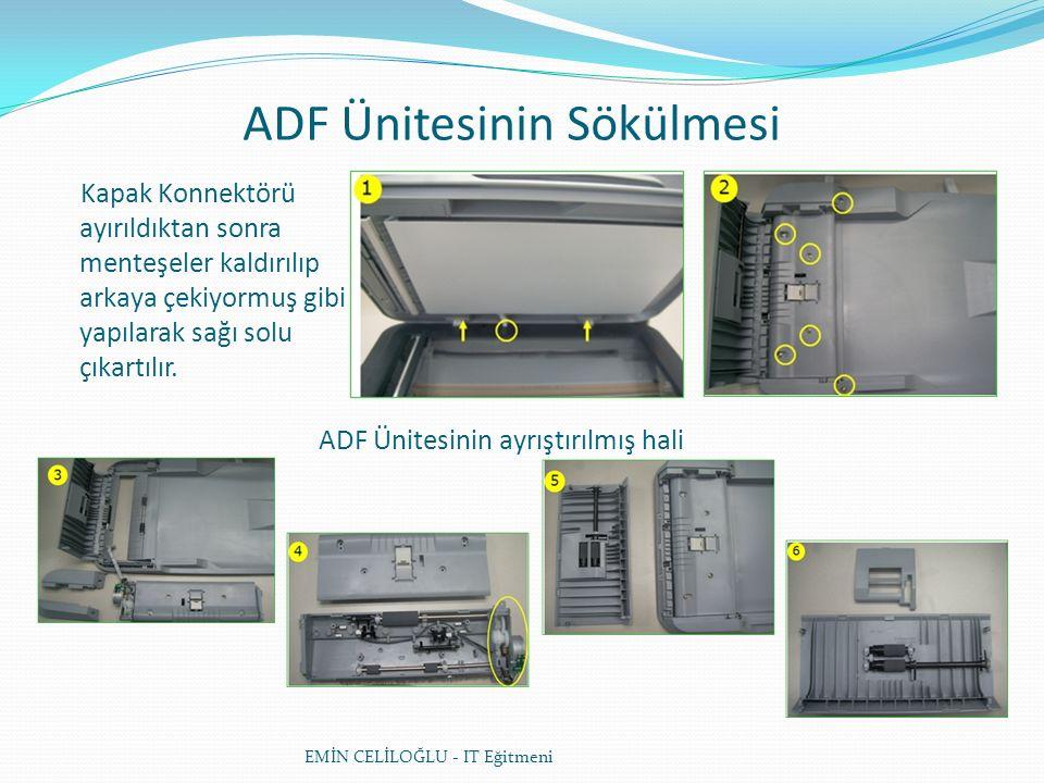 ADF Ünitesinin Sökülmesi EMİN CELİLOĞLU - IT Eğitmeni Kapak Konnektörü ayırıldıktan sonra menteşeler kaldırılıp arkaya çekiyormuş gibi yapılarak sağı solu çıkartılır.