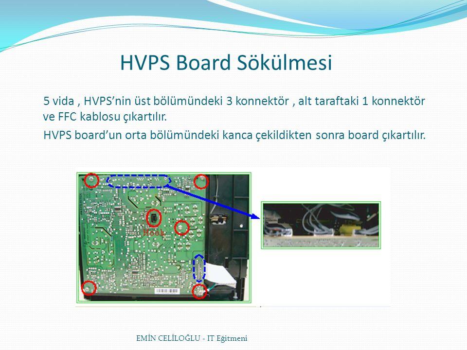 HVPS Board Sökülmesi EMİN CELİLOĞLU - IT Eğitmeni 5 vida, HVPS'nin üst bölümündeki 3 konnektör, alt taraftaki 1 konnektör ve FFC kablosu çıkartılır.