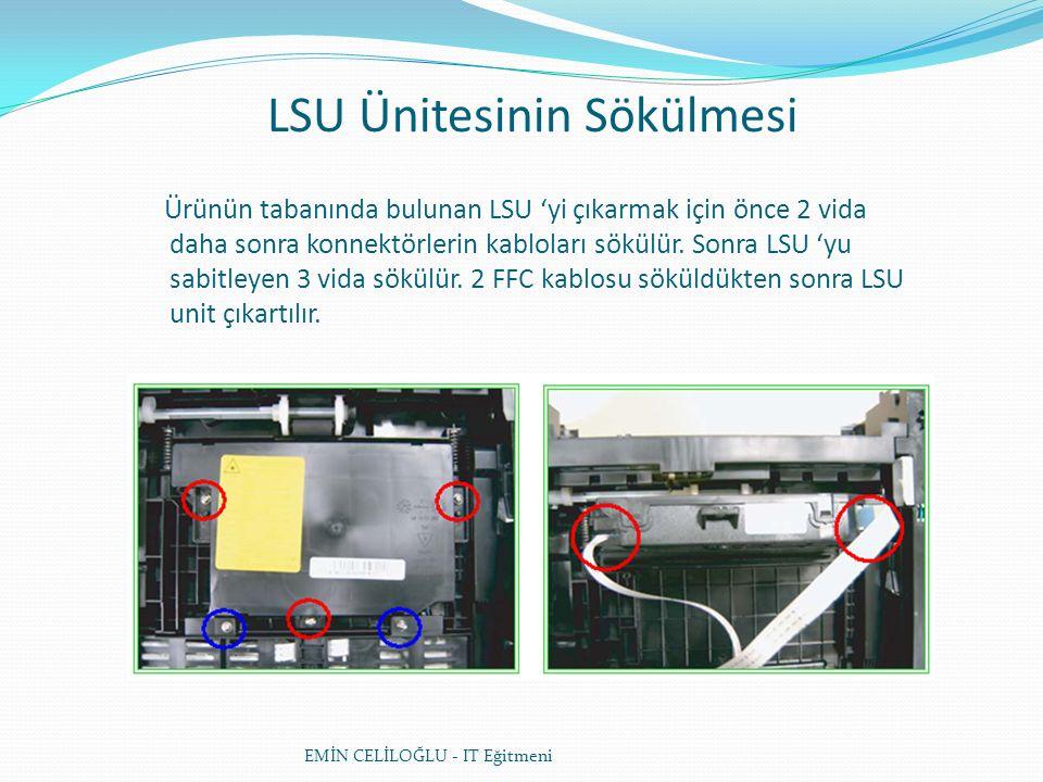 LSU Ünitesinin Sökülmesi EMİN CELİLOĞLU - IT Eğitmeni Ürünün tabanında bulunan LSU 'yi çıkarmak için önce 2 vida daha sonra konnektörlerin kabloları sökülür.
