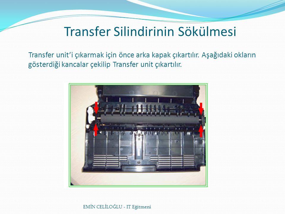 Transfer Silindirinin Sökülmesi EMİN CELİLOĞLU - IT Eğitmeni Transfer unit'i çıkarmak için önce arka kapak çıkartılır.