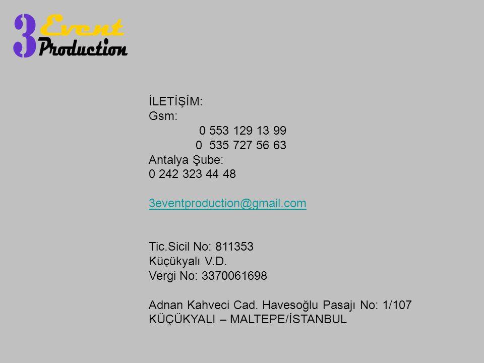 İLETİŞİM: Gsm: 0 553 129 13 99 0 535 727 56 63 Antalya Şube: 0 242 323 44 48 3eventproduction@gmail.com Tic.Sicil No: 811353 Küçükyalı V.D.