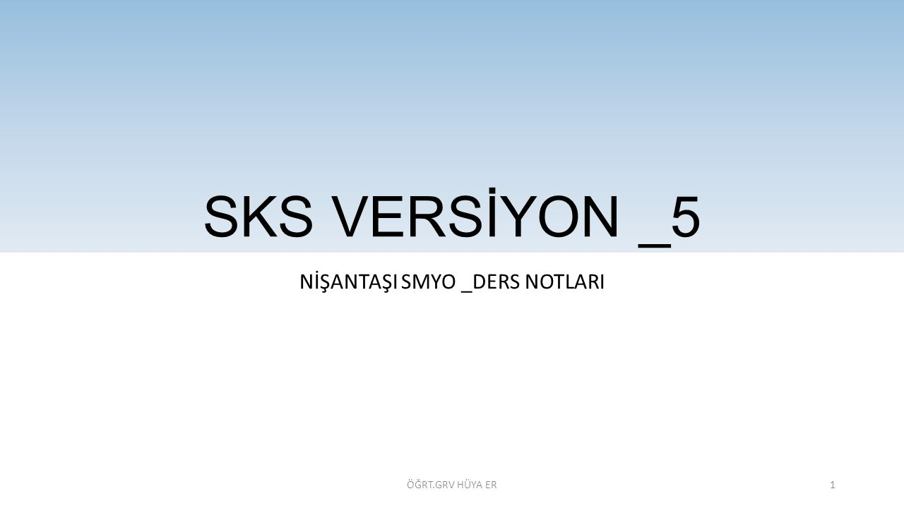 NİŞANTAŞI SMYO _DERS NOTLARI SKS VERSİYON _5 ÖĞRT.GRV HÜYA ER1