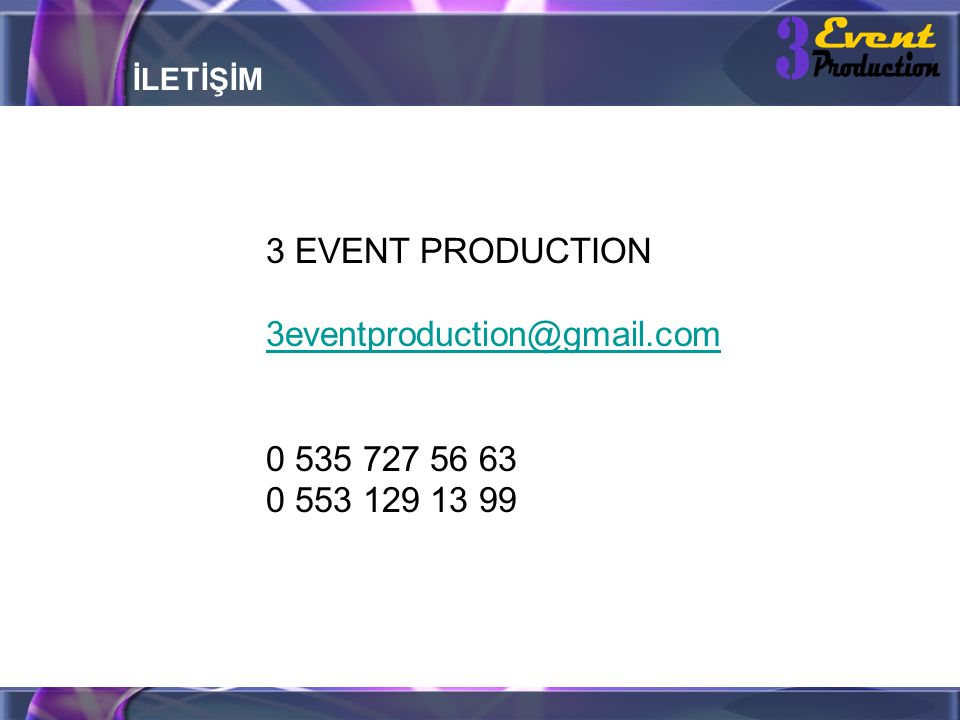 İLETİŞİM 3 EVENT PRODUCTION 3eventproduction@gmail.com 0 535 727 56 63 0 553 129 13 99