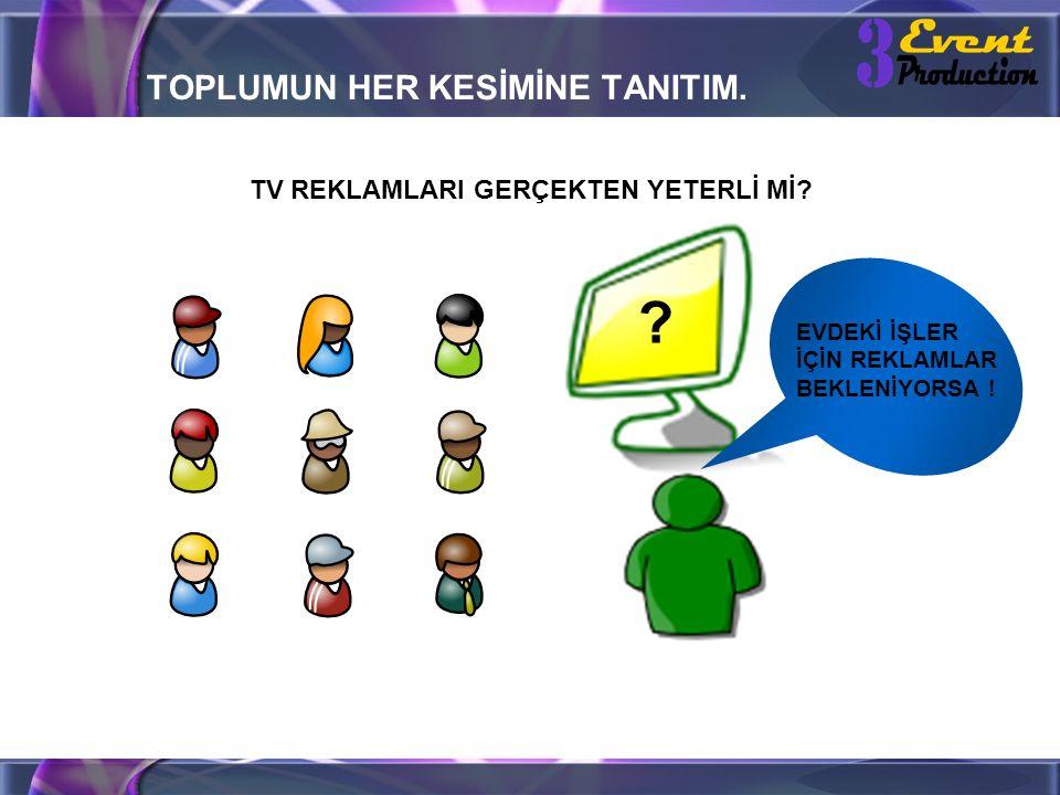 TOPLUMUN HER KESİMİNE TANITIM. TV REKLAMLARI GERÇEKTEN YETERLİ Mİ.